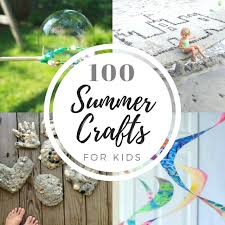 100 Summer Crafts And Activities For Kids