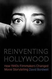 Reinventing Hollywood How 1940s Filmmakers Changed Movie Bordwell David