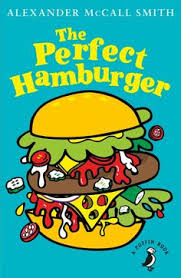 The Perfect Hamburger By Alexander McCall Smith