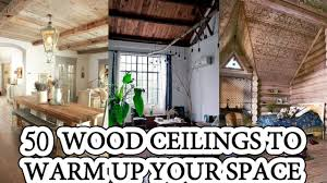 100 Wood Cielings 50 Cozy Ceiling Ideas To Warm Up Your Space