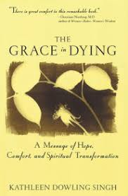 Grace In Dying A Message Of Hope Comfort And Spiritual Transformation
