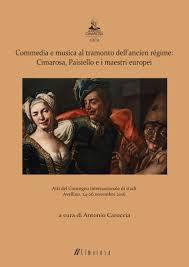 Commedia E Musica Al Tramonto Dellancien Regime Cimarosa Paisiello I Maestri Europei By Conservatorio Domenico