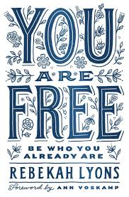 An Online Bible Study By Best Selling Author Rebekah Lyons Called You Are Free