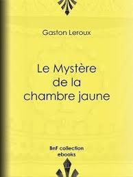 le mystère de la chambre jaune résumé le mystère de la chambre jaune gaston