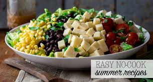 No Cooking Required Meal Ideas For Hot Summer Nights