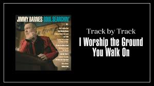 Jimmy Barnes - I Worship The Ground You Walk On (Feat. Steve ... Jimmy Barnes Living Loud With A Freight Train Heart Sentinel Gift To All Mums Is A New Album Announce Tour Nick Cave And Paul Kelly Recognized In Australia Day For The Working Class Man Listen Discover Track By Soul Searchin Liberation Music Flame Trees Cold Chisel Best 25 Folk Song Lyrics Ideas On Pinterest Say Anything Blinky Bill Wiki Fandom Year In Review Vocals With John Jimmy Barnes The Dead Daisies One Of Kind Youtube