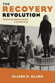 The Recovery Revolution Claire D Clark By Columbia University