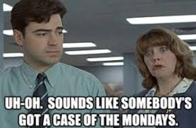 Office Space Case Of The Mondays Meme