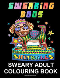 Swearing Dogs Swear Word Colouring Book For Adults STESS Relieving 9781530798636