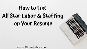 How To List All Star Labor & Staffing On Your Resume | All ... Resume Kevin Mcmahon Star Method Technique Interview Questions Answers Rupauls Eertainment Industry Example Enhancv Alfredo Narciso Funky Star Border Template Sketch Hd Png Cv In English Le Luxe Collection De Cv Justin Fix Actor 006 Free Modern Word Docx Format Fearsome Acting An Tips Alex Curtis Resume Latinamoviestar Where Download Vers 13 For Pkg Dicafineli