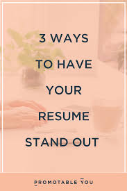3 Ways To Have Your Resume Stand Out – Promotable You How To Make Resume Stand Out Fresh 40 Luxury A Cover Make My Resume Stand Out Focusmrisoxfordco 3 Ways To Have Your Promotable You Dental Hygiene Resumeat Stands Names Examples Example Of Rsum Mtn Universal Really Zipjob Chalkboard Theme Template Your Pop With This Free Download 140 Vivid Verbs Write A That Standout Mplates Suzenrabionetassociatscom