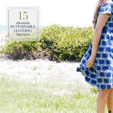 15 Affordable Sustainable Clothing Brands Sustainably Chic