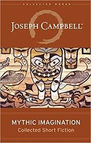 Mythic Imagination Collected Short Fiction The Works Of Joseph Campbell 9781608681532 Amazon Books