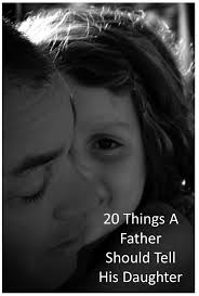 20 Things A Father Should Tell His Daughter