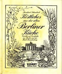 köstliches aus der alten berliner küche gerichte mit geschichte aus berlin und der brandenburg