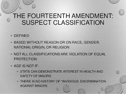THE FOURTEENTH AMENDMENT SUSPECT CLASSIFICATION O DEFINED