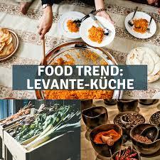 food trend levante küche aromen aus dem nahen osten