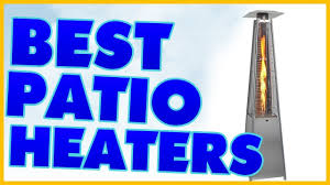 Garden Sun Patio Heater Troubleshooting by 10 Best Patio Heater Reviews 2017 Youtube