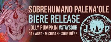 Jolly Pumpkin Dexter by Jolly Pumpkin Artisan Ales To Once Again Release Sobrehumano
