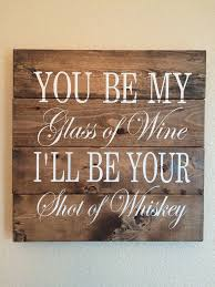 Wood Sign You Be My Glass Of Wine Ill Your Shot Whiskey Bar Wedding Decor Home Wall Gift Rustic