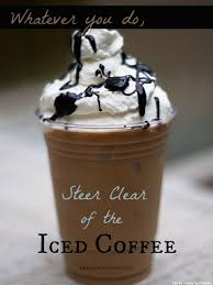 Whatever You Do Steer Clear Of The Iced Coffee
