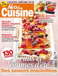 recettes maxi cuisine maxi cuisine et hors série spécial fruits et légumes sont parus