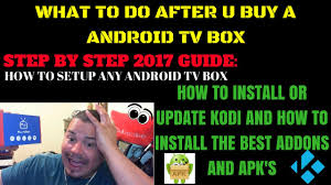 STEP BY STEP GUIDE HOW TO SETUP ANY ANDROID TV BOX INSTALL OR UPDATE KODI NSTALL ADDONS AND APK S