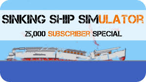 sinking ship simulator 25 000 subscriber special and game