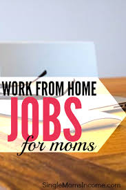 Work From Home Jobs for Moms Single Moms In e