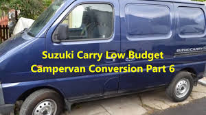 Suzuki Carry Low Budget Campervan Conversion Part 6