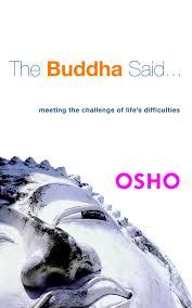 The Buddha Said Meeting Challenge Of Lifes Difficulties Osho 9781842931158 Amazon Books