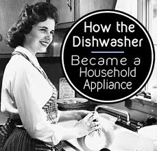 How The Dishwasher Became A Necessary Appliance