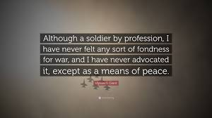 Ulysses S Grant Quote Although A Soldier By Profession I Have Never