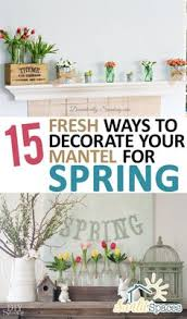 15 Fresh Ways To Decorate Your Mantel For Spring Home DecorDiy