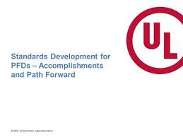 2011 Underwriters Laboratories Inc Standards Development For PFDs Accomplishments And Path Forward