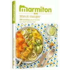 livre cuisine marmiton livre mieux manger les meilleures recettes marmiton achat