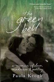 The Green Bell A Memoir Of Love Madness And Poetry By Paula Keogh Non Fiction Affirm Press Set In Canberra 1972 73 Is Centered