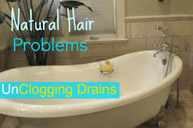 Unclogging A Stubborn Bathtub Drain by Natural Hair Problems Unclogging That Drain Natural Hair Rules