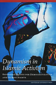 Dynamism In Islamic Activism Reference Point For Democratization And Human Rights