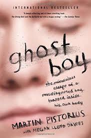 Memoir Ghost Boy The Miraculous Escape Of A Misdiagnosed Trapped Inside His Own Body By Martin Pistorius