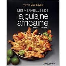 cuisine nord africaine les merveilles de la cuisine africaine du nord au sud broché