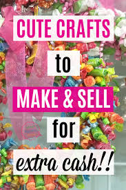 50 Crafts To Make And Sell At Fairs Flea Markets A Great