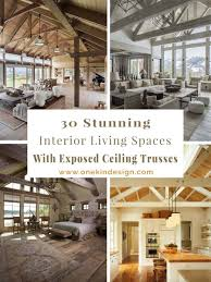 100 Exposed Ceiling Design 30 Stunning Interior Living Spaces With Exposed Ceiling Trusses