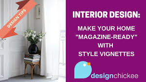 100 Home Design Magazine Interior Tips Make Your Home Magazineready With Style Vignettes