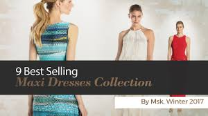 9 best selling maxi dresses collection by msk winter 2017 youtube