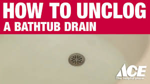 Tips Unclogging A Bathtub Drain by How To Unclog A Bathtub Drain Ace Hardware Youtube