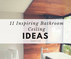 11 inspiring bathroom ceiling ideas houspire