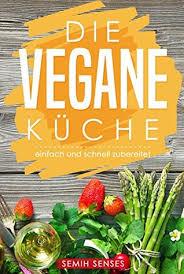 die vegane küche einfach und schnell zubereitet by semih