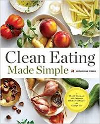 Clean Eating Made Simple A Healthy Cookbook With Delicious Whole Food Recipes For Rockridge Press 9781623154011 Amazon Books