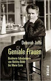 Geniale Frauen Beruhmte Erfindungen Von Melitta Bentz Bis Maria Curie Amazoncouk Deborah Jaffe Angelika Beck 9783492250184 Books